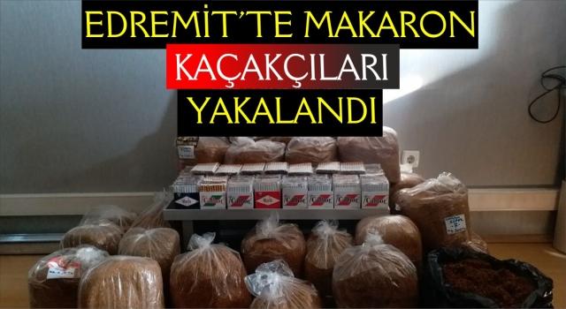 EDREMİT'TE MAKARON KAÇAKÇILARI YAKALANDI