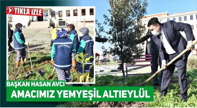 BAŞKAN HASAN AVCI 'AMACIMIZ YEŞİL ALTIEYLÜL'