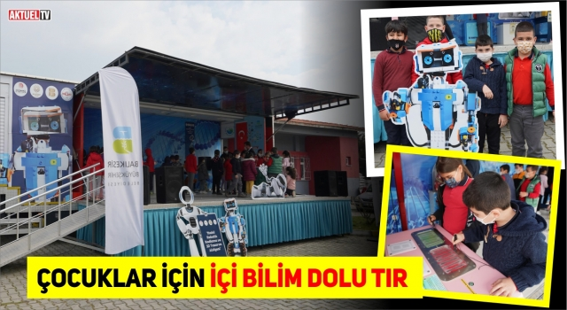 BALIKESİR BİLİM TIR'I YOLCULUĞA BAŞLADI