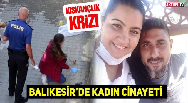 BALIKESİR'DE KADIN CİNAYETİ