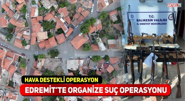 EDREMİT'TE ORGANİZE SUÇ OPERASYONU