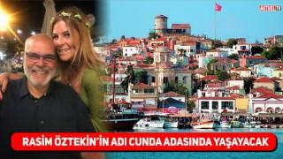 Rasim Öztekin'in adı Cunda Adasında Yaşayacak